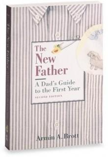 The New Father, A Dad's Guide to the First Year - 2nd Edition